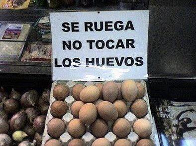 Se ruega no tocar los huevos